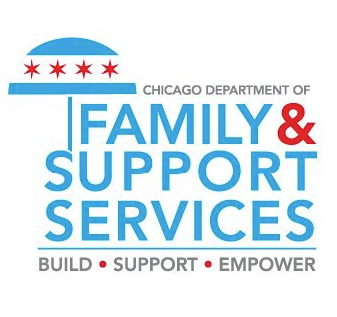 Chicago Department of Family & Support Services - PERMANENT SUPPORTIVE HOUSING (PSH)*Families in Transition (FIT)EMPLOYMENT AND PREPARATION PROGRAM*Helping Individuals Re-enter Employment (HIRE)SHELTER*Specialized Intensive Services