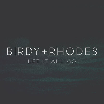birdy, rhodes, let it all go, single, duet song,