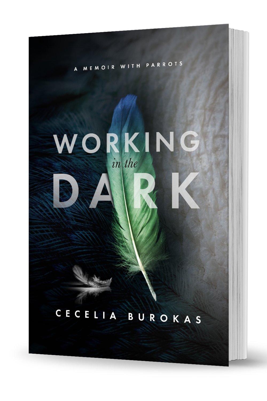 Working in the Dark: A Memoir with Parrots - by Cecelia Burokas
