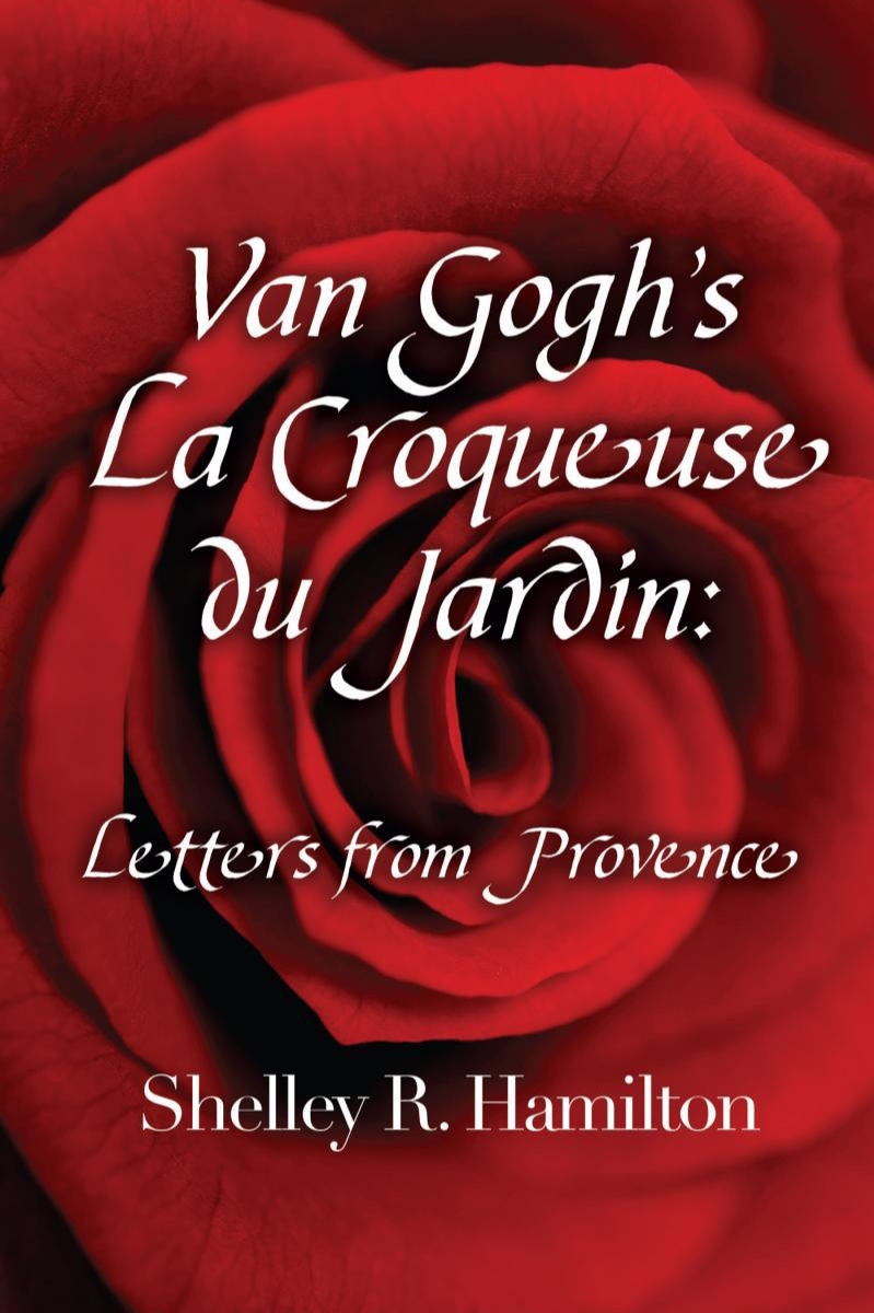 Van Gogh's La Croqueuse Du Jardin: Letters from Provence - by Shelley R. Hamilton