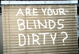 If we can not get your dirty blinds cleaned, no one will. guaranteed.