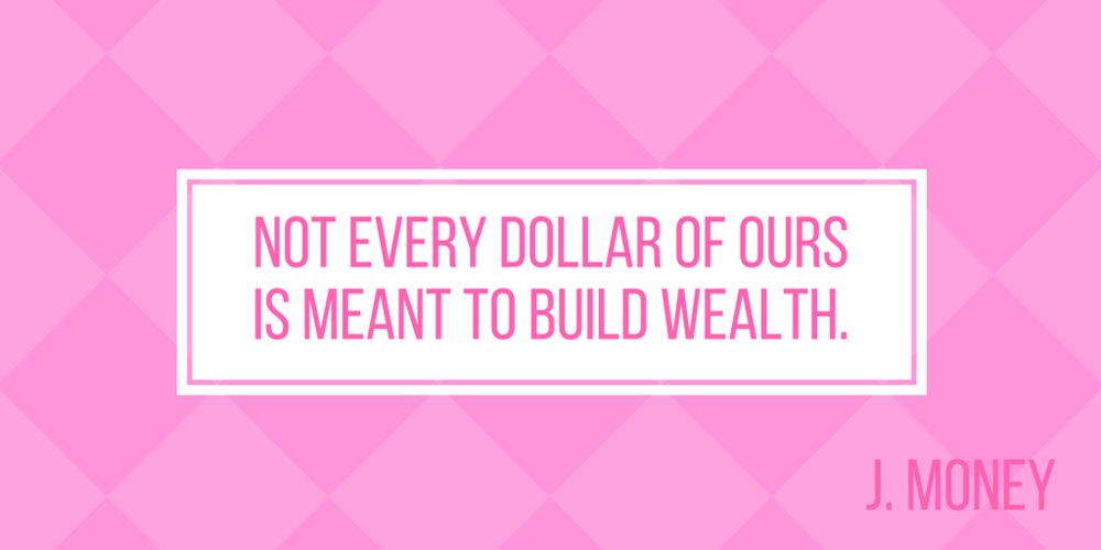 not-every-dollar-of-ours-is-meant-to-build-wealth