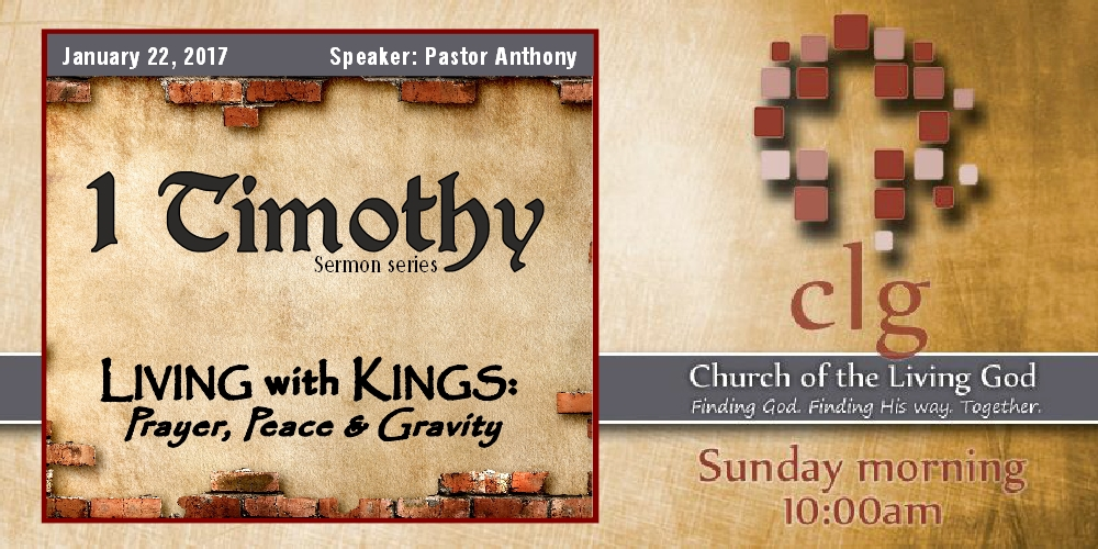Living With Kings: Prayer, Peace and Gravity (1 Timothy 1:18 – 2:6