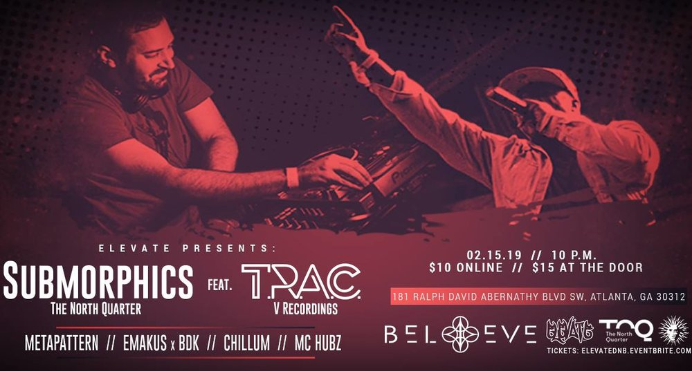 FRIDAY   FEBRUARY 15TH, 2019  SUBMORPHICS AND T.R.A.C. AT BELIEVE MUSIC HALL