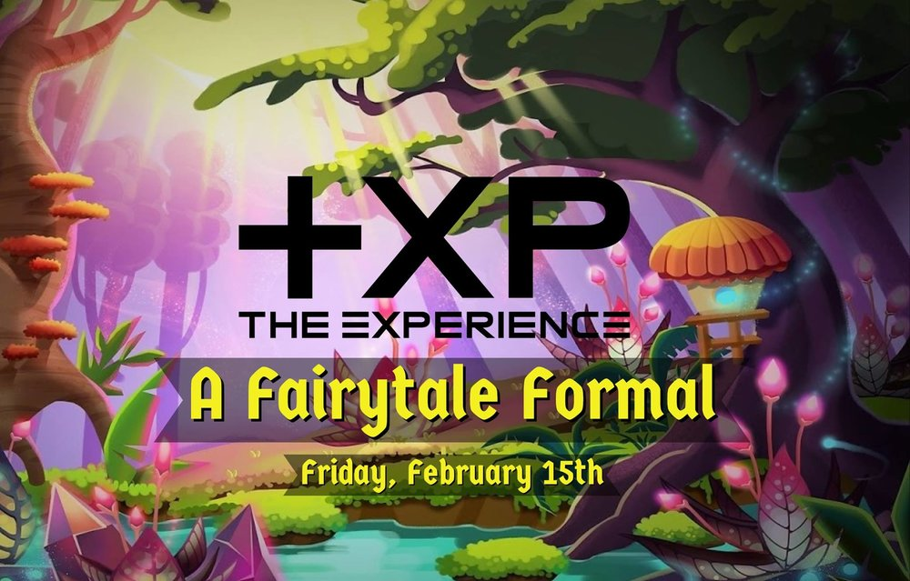 FRIDAY   FEBRUARY 15TH, 2019  THE EXPERIENCE: A FAIRYTALE FORMAL