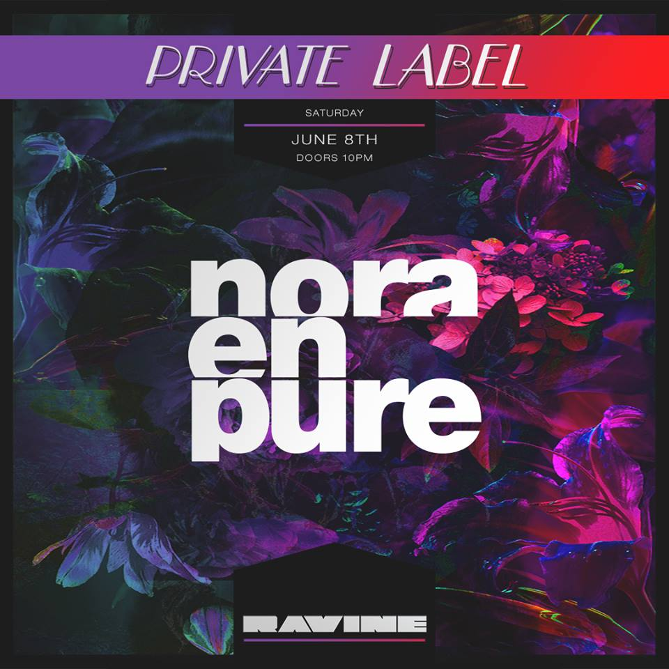 Nora En Pure Private Label Atlanta EDM Ravine Beware Presents