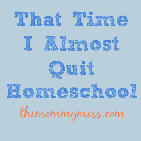 That Time I Almost Quit Homeschool