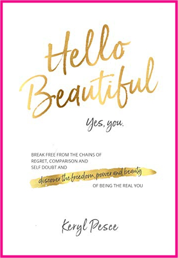 Hello Beautiful - Break free from the chains of regret, self doubt and comparison, and discover the freedom, power and beauty of being the real you.
