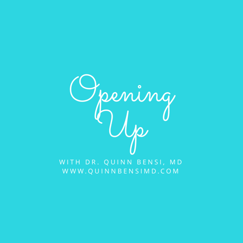 Opening Up with Quinn Bensi, MD