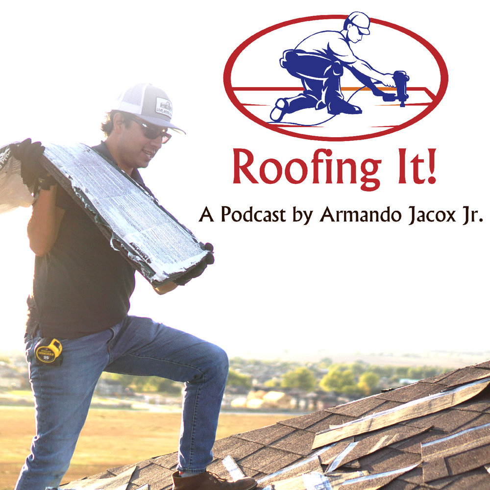 Roofing It! A Podcast by Armando Jacox Jr.