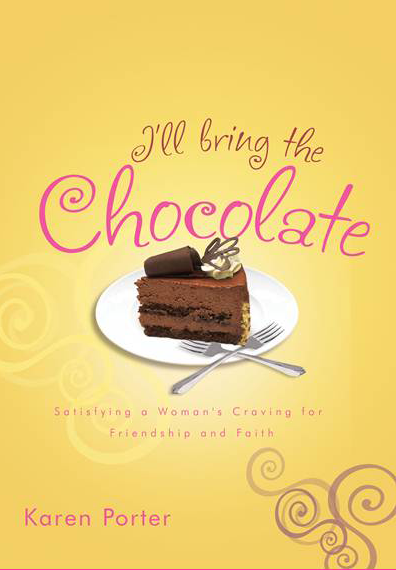 I'll Bring the Chocolate - Satisfying a Woman's Craving for Friendship and Faith
