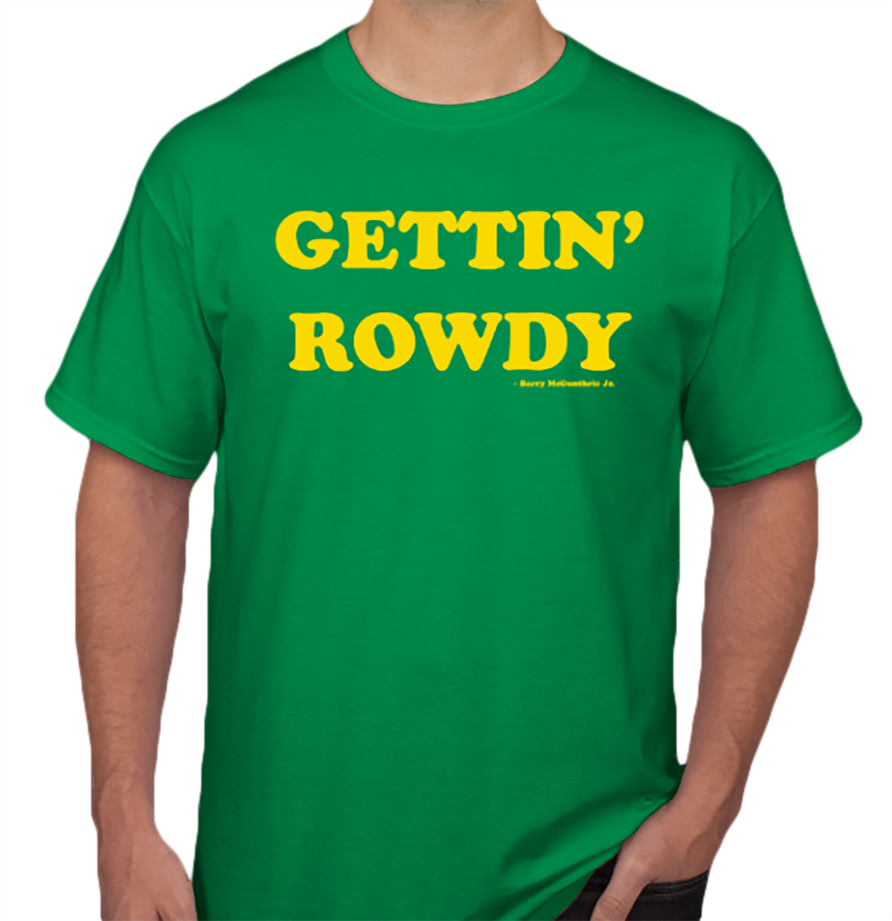 "Gettin' Rowdy Tees   We've all been saying it, now you can wear it proudly. Pre-Order the double-sided ""Gettin' Rowdy"" tee — available in camouflage and green!"