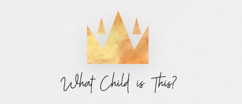 Website_Series_Header_What_Child_is_This.jpg
