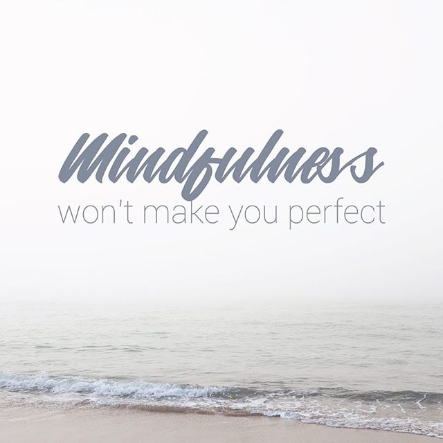 The purpose of mindfulness is to help you transform. Mindfulness can help you become a better person than you are today, but it can't make you perfect because that is an impossible goal