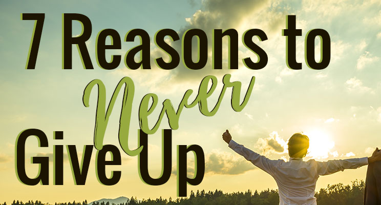 7-Reasons-to-Never-Give-Up.jpg