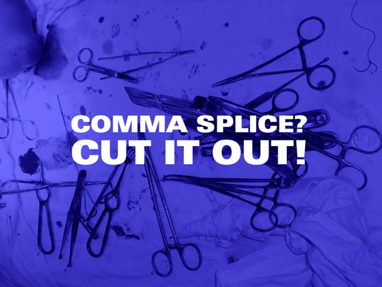 The Comma Splice: Cut it out!