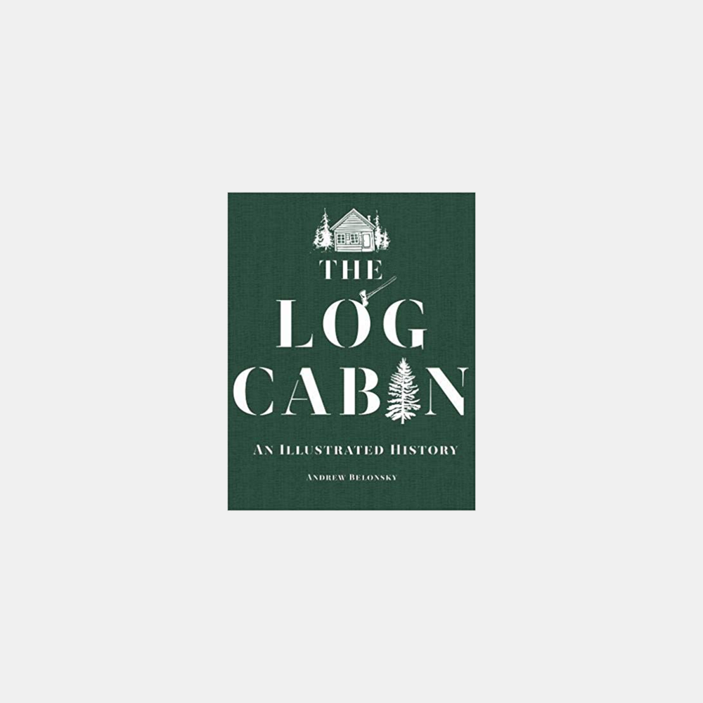 The Log Cabin: An Illustrated History   Andrew Belonsky