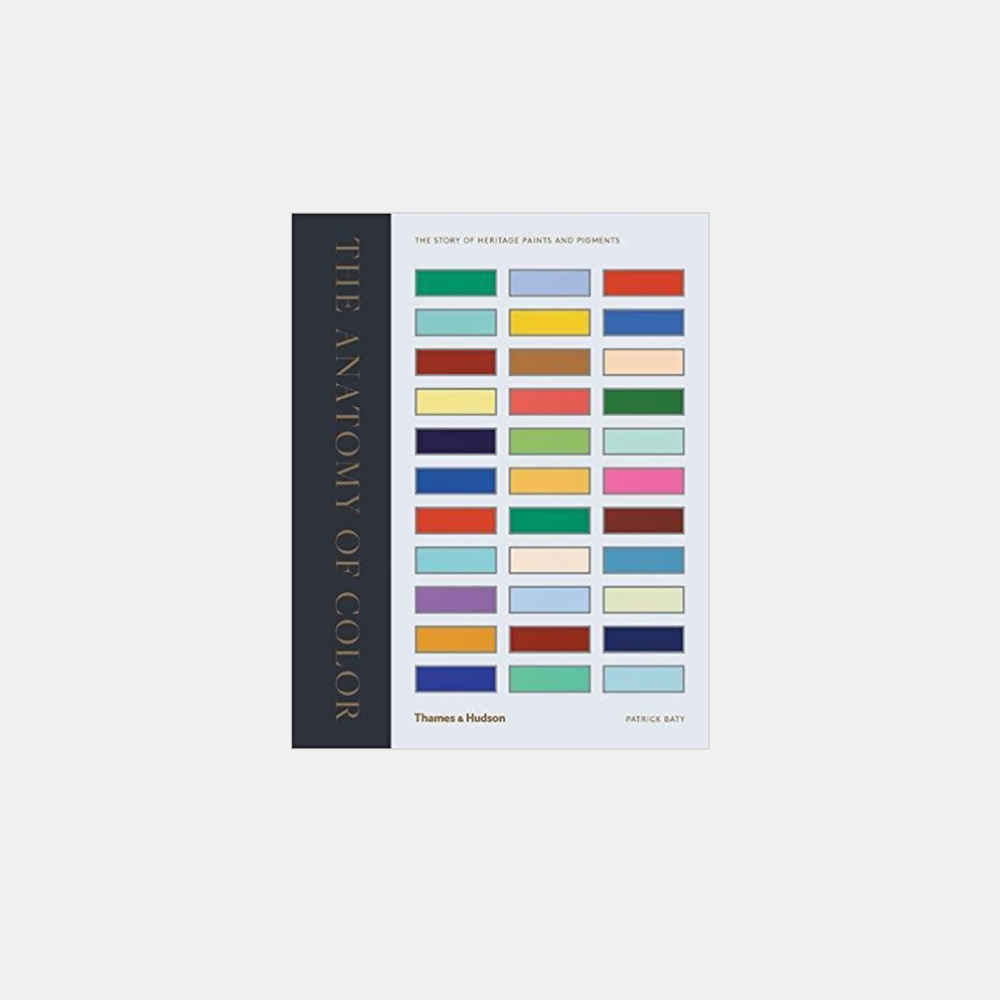 The Anatomy of Color: The Story of Heritage Paints & Pigments   Patrick Baty