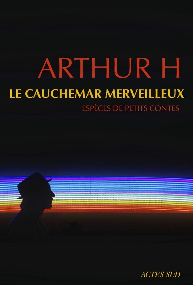 LE CAUCHEMAR MERVEILLEUX - 6 Mai 2015Editeur : Actes Sud Editions