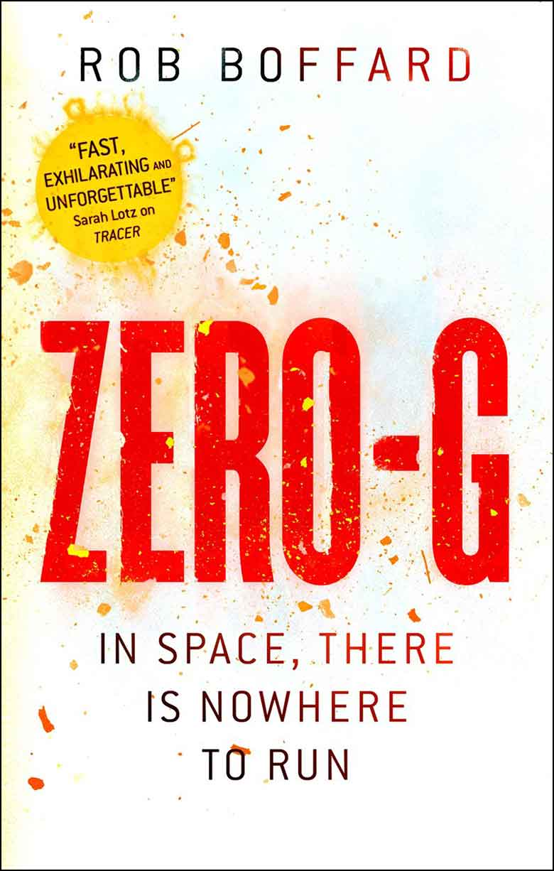 ZERO-G (OUTER EARTH #2) - ZERO-G is the nonstop sequel to Rob Boffard's Tracer, a brutal, gripping thrill-ride, where the hero moves like lightning and the consequences for failure are deadly.The clock is ticking down again for Riley Hale.She may be the newest member of Outer Earth's law enforcement team, but she feels less in control than ever. A twisted doctor bent on revenge is blackmailing her with a deadly threat. If Riley's to survive, she must follow his orders, and break a dangerous prisoner out of jail. To save her own skin, Riley must go against all her beliefs, and break every law that she's just sworn to protect. Riley's mission will get even tougher when all sectors are thrown into lock-down. A lethal virus has begun to spread through Outer Earth, and it seems little can stop it. If Riley doesn't live long enough to help to find a cure, then the last members of the human race will perish along with her.The future of humanity hangs in the balance. And time is running out.Find Out More | Buy It!