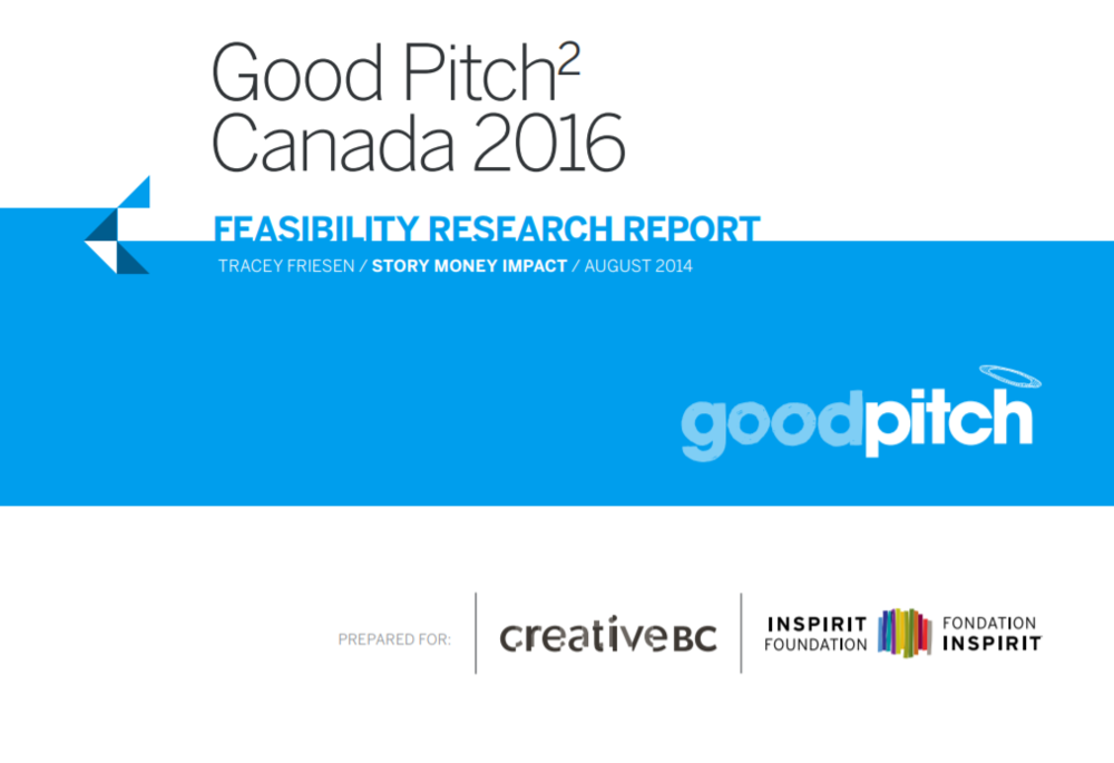 CREATIVE BC, INSPIRIT FOUNDATION   Good Pitch Canada Feasibility Research Report, 2014.
