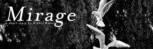 «Mirage» — A short story by Nikhil Bekal