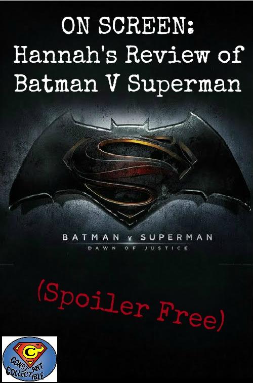 On Screen Hannah's Review of Batman V Superman (Spoiler Free)