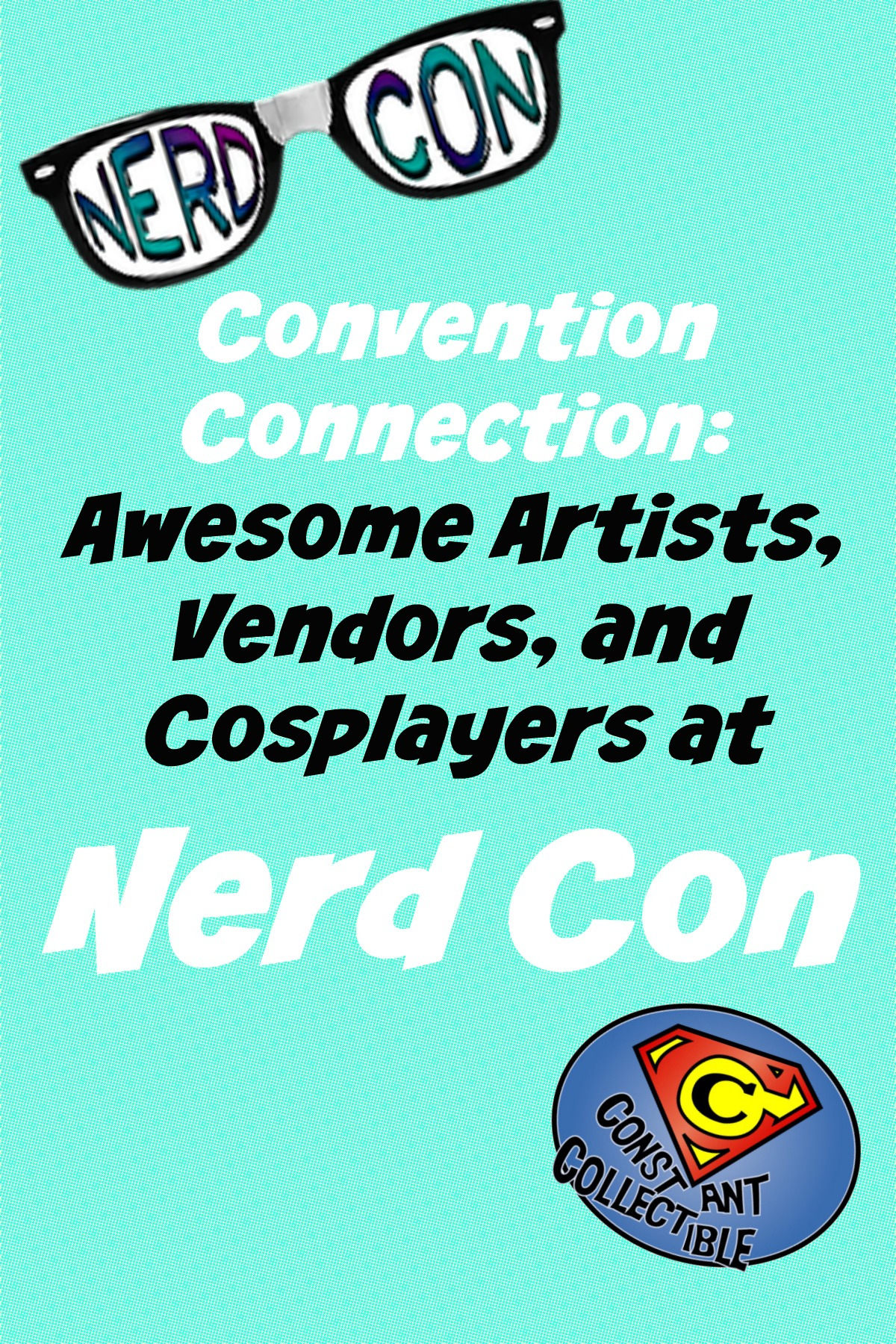Convention Connection: Awesome Artists, Vendors, and Cosplayers at Nerd Con