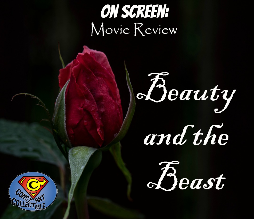 On Screen Movie Review of Beauty and the Beast2 - Constant Collectible