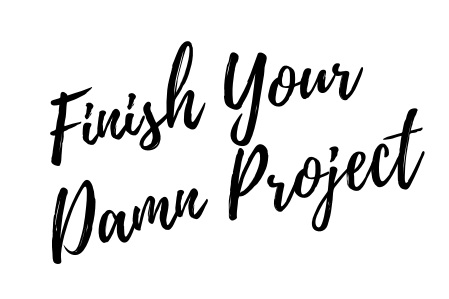 finish your damn project