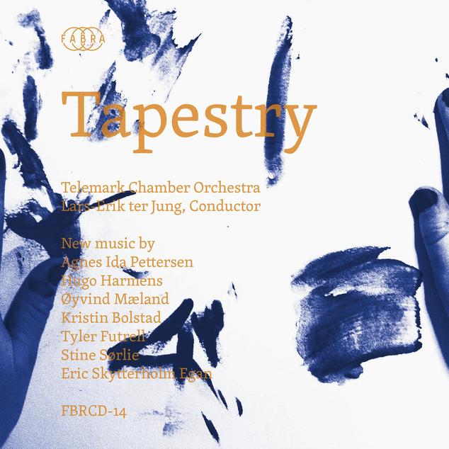 Tapestry(2016) - Works by : Agnes Ida Pettersen, Hugo Harmens,Øyvind Mæland, Kristin Bolstad, Tyler Futrell,Stine Sørlie, Eric Skytterholm Egan.Telemark Chamber OrchestraLars-Erik ter Jung, conductorSpotifyTidalApple Music