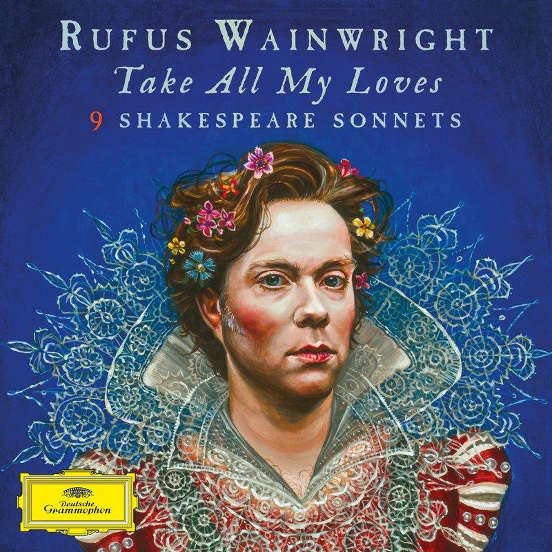 Rufus Wainwright, 'Take All My Loves- 9 Shakespeare Sonnets' .jpg