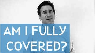 Am I fully covered with my auto insurance?