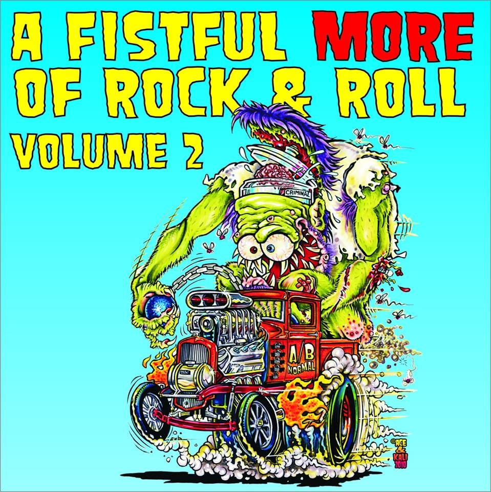 A FISTFUL MORE OF ROCK & ROLL – Volume 2 - 01. Bitch Queens (Basel, Switzerland)02. Stacy Crowne (Cologne, Germany) 03. Against the Grain (Detroit, Michigan) 04. Temporal Sluts (Milan, Italy) 05. The Components (New York) 06. Carbellion (Sheboygan, Wisconsin) 07. Jake Starr and the Delicious Fullness (Wash., DC) 08. Slum Lord Radio (Grand Rapids, Michigan)09. Citizen Blast Kane (Hackensack, NJ) 10. Dead Furies (Tallinn, Estonia))11. Scumbag Millionaire (Gothenburg, Sweden) 12. Iron Lizards (Paris, France) 13. Detroit Sound (Oslo, Norway) 14. Stingray (Ørsta, Norway) 15. Turbocoopers (Buenos Aires, Argentina) 16. Poison Heart (Warsaw, Poland) 17. The Sick Things (Montreal, Quebec, Canada) 18. Fret Rattles (Minneapolis, Minnesota) 19. American Uprise (Chicago, Illinois) 20. The Fatalities (Fort Smith, Arkansas) 21. Silver Screams (Boston, Massachusetts) 22. Aberration (Sydney, Australia) 23. Wyldlife (NYC, New York) 24. Gunfire Dance (Birmingham, England) 25. Helldivers (Sundsvall, Sweden) 26. The Satanic Overlords of Rock N Roll