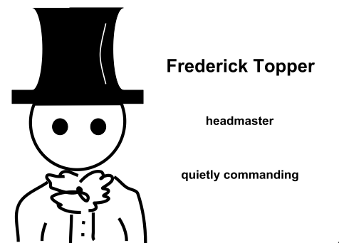 A stick-figure man in a top hat and cravat. Text reads: Frederick Topper, headmaster, quietly commanding.