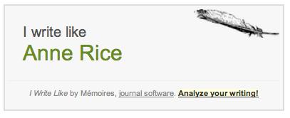 I write like: Anne Rice.