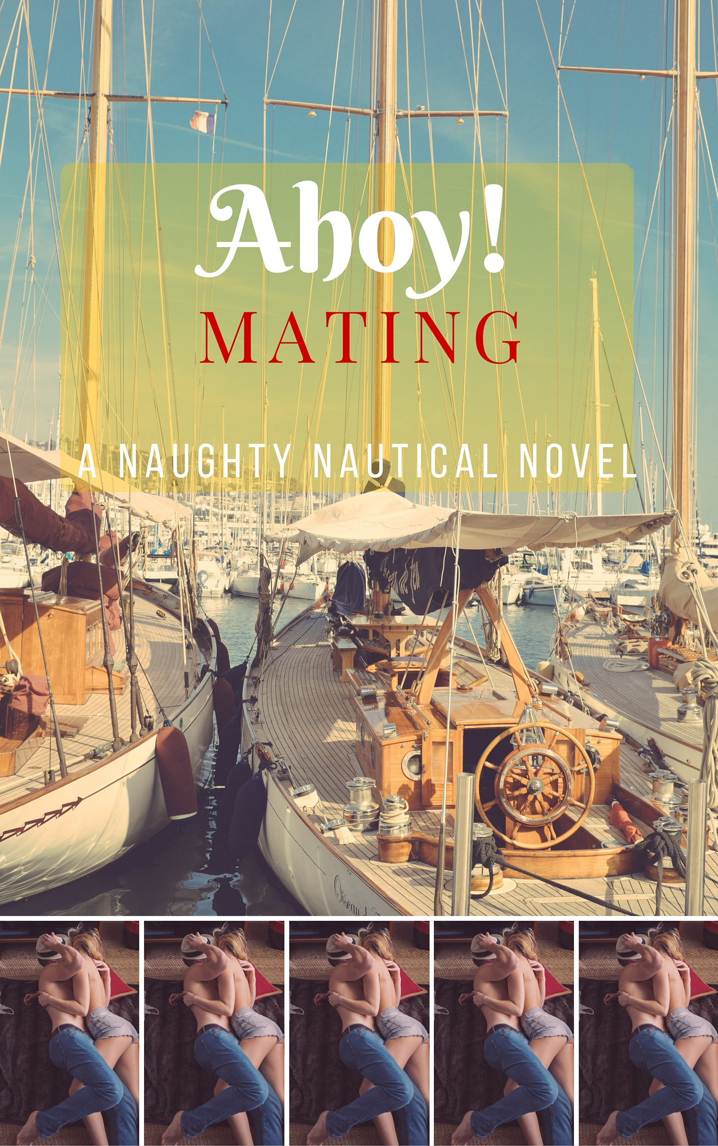 Several images. Above, large: two sailboats, nestled cozily together. Below, repeated several times: a semi-clothed man and woman in a clinch. Title text: Ahoy! Mating, a Naughty Nautical Novel.
