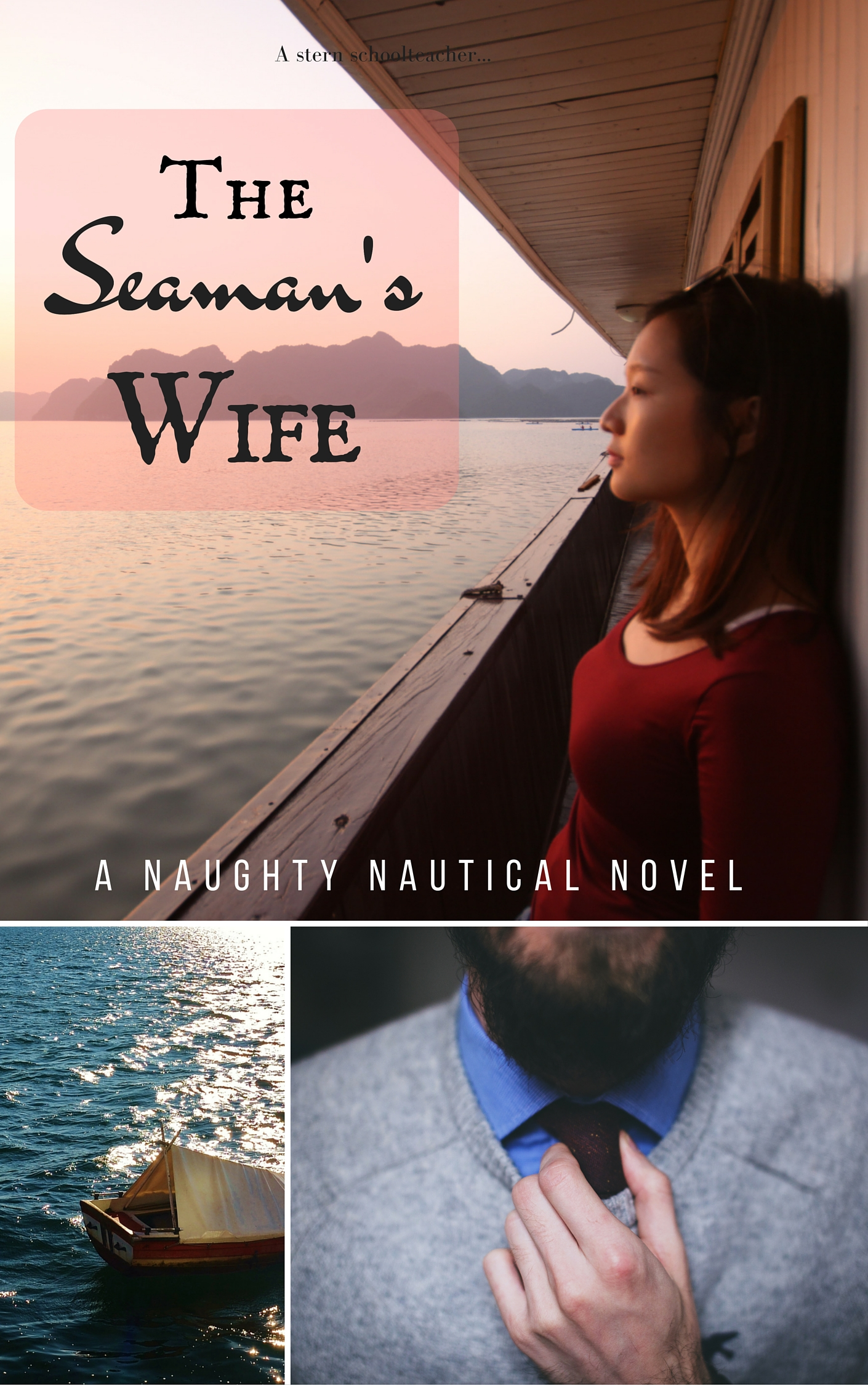 Three images. One: a woman with dark hair in a red sweater stands on a boat deck, looking out across the water. Two: smaller underneath, a small boat with a linen tarp. Three: smaller underneath, a bearded gentleman adjusts the tie beneath his crewneck sweater. Title text: The Seaman's Wife, a Naughty Nautical Novel.