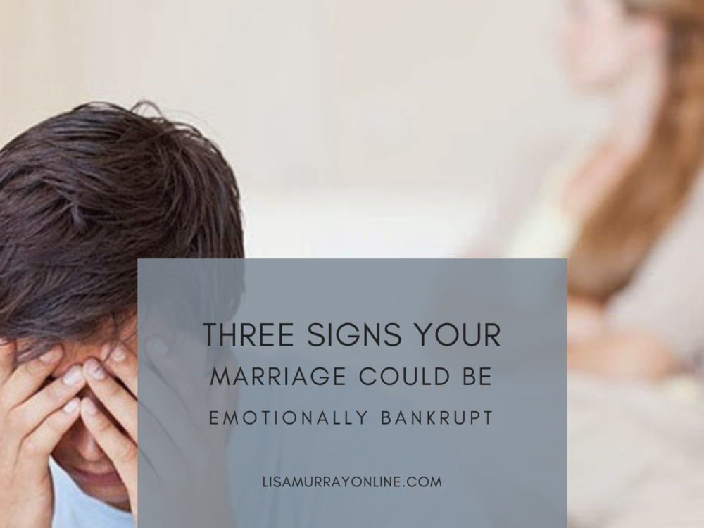 Three Signs Your Marriage Could Be Emotionally Bankrupt
