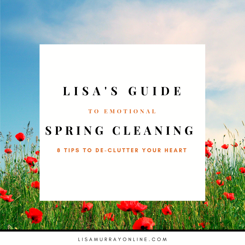 Lisa's Guide To Emotional Spring-Cleaning