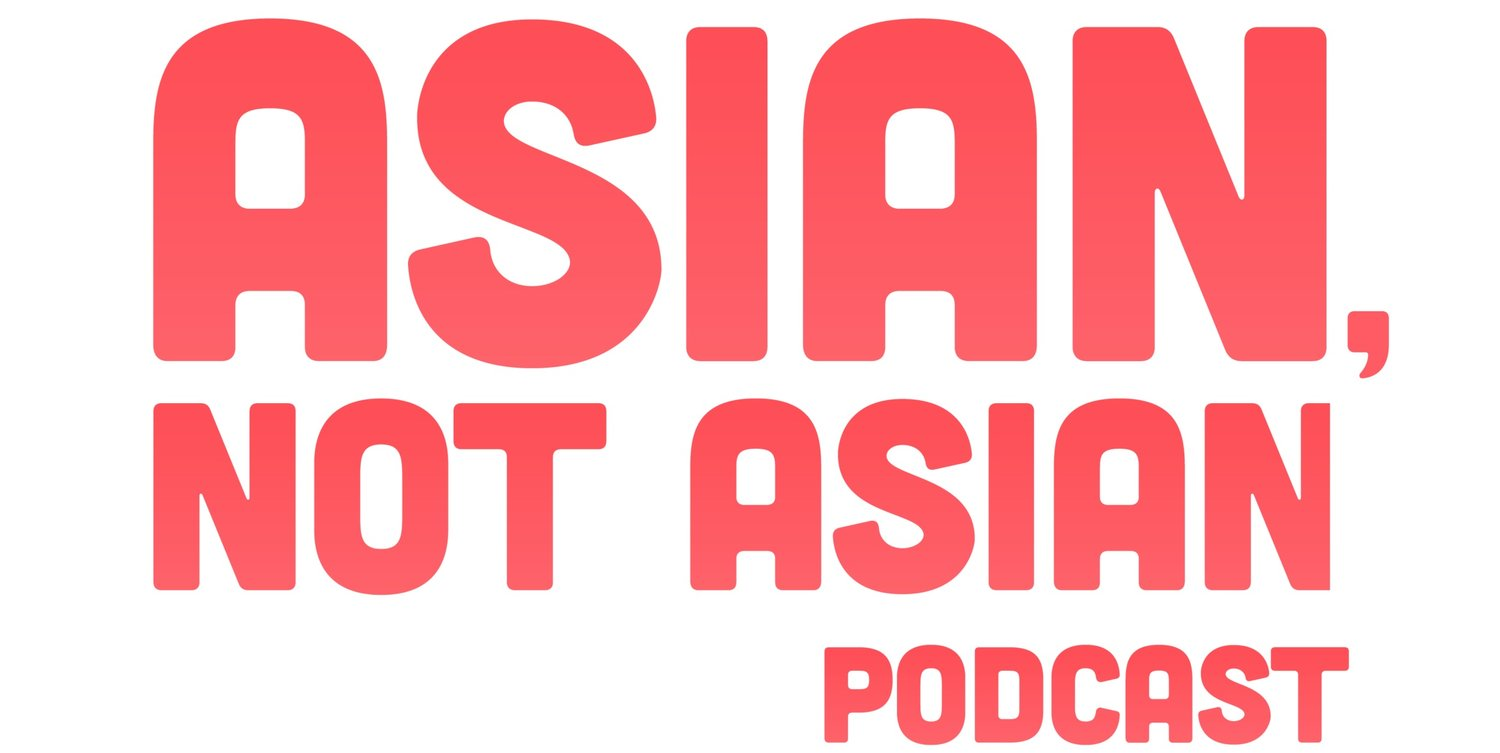 Asian, Not Asian Podcast