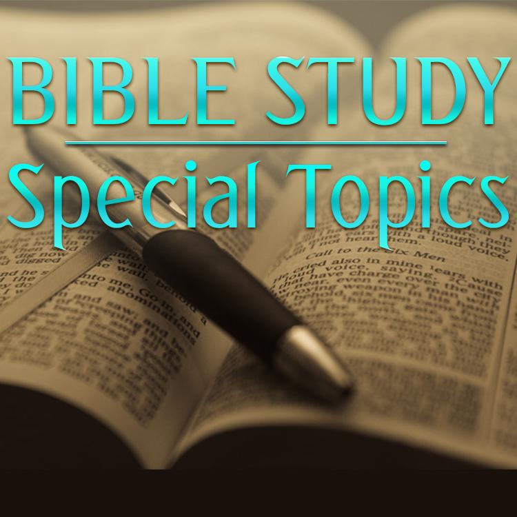 Bible Study Special Topics