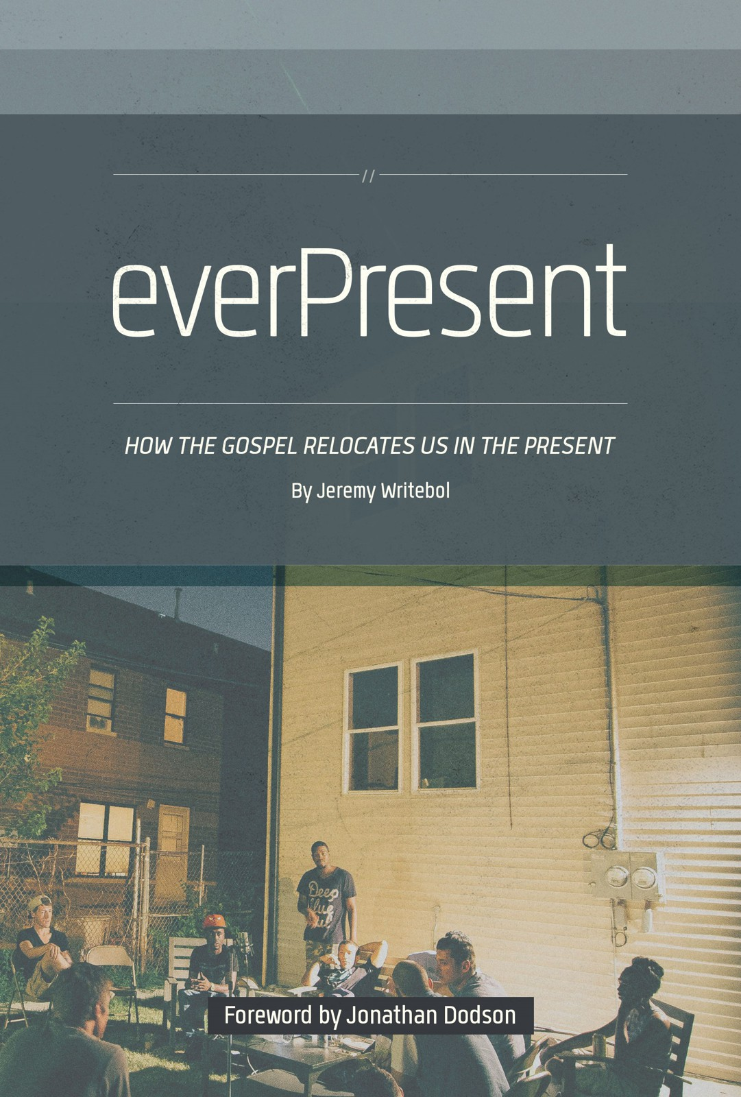 everPresent_ How the Gospel Relocates Us in the Present - Jeremy Writebol