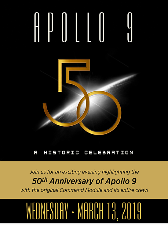 On March 13, 2019 the San Diego Air & Space Museum will celebrate the 50th Anniversary of the flight of Apollo 9! Meet the entire three-person crew -- James McDivitt, David Scott and Rusty Schweickart – as well as flight directors Gerry Griffin, Gene Kranz and more!  The magnificent accomplishments of the Apollo lunar landing program were only possible after extensive development and testing of two all-new piloted spacecraft and a launch vehicle of unprecedented complexity and size – the famous Saturn V.  Apollo 9 paved the way for later lunar exploration with a series of milestones, including the first Extravehicular Activity for the Apollo program, NASA's first two-man EVA, the first manned test flight of the lunar module, and the first docking of two manned American spacecraft.  This is a rare opportunity to meet the men responsible for helping America take the critically important next steps just months before Apollo 11's epic Moon landing. Don't Miss It!   FOR    MORE INFORMATION AND TO PURCHASE TICKETS - CLICK HERE.