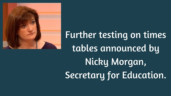 Further testing on times tables announced by Nicky Morgan, Secretary for Education.