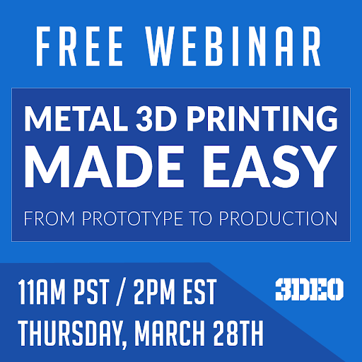 3DEO TACKLES METAL ADDITIVE MANUFACTURING BARRIERS WITH EDUCATIONAL WEBINAR SERIES