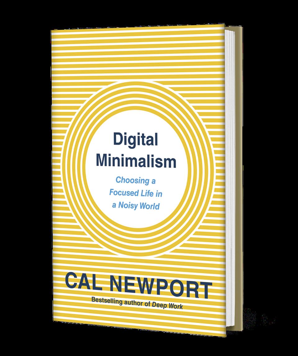 Cal Newport's latest book: Digital Minimalism: Choosing A Focused Life In A Noisy WorldPORTFOLIO/PENGUIN RANDOM HOUSE