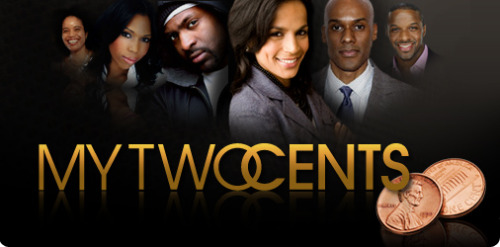 "Promo for our BET talk show ""My Two Cents."""