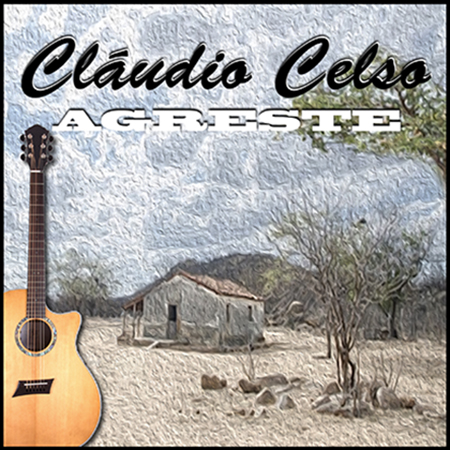 """ARTIST: Cláudio Celso 2 SONG Single - AGRESTE Guitar featured artist: these 2 songs are made by acoustical guitars played by Brazilian jazz guitarist """"Cláudio Celso""""."""