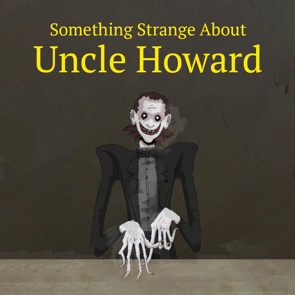 Something Strange About Uncle Howard